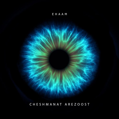 Ehaam-Cheshmanat-Arezoost Ehaam - Cheshmanat Arezoost